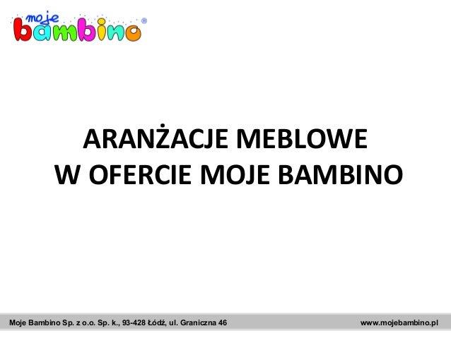 Moje Bambino Sp. z o.o. Sp. k., 93-428 Łódź, ul. Graniczna 46 www.mojebambino.pl ARANŻACJE MEBLOWE W OFERCIE MOJE BAMBINO
