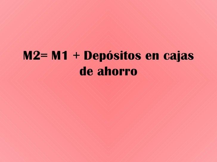 M2= M1 + Depósitos en cajas de ahorro