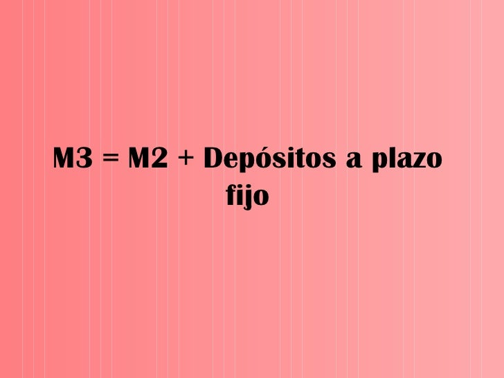 M3 = M2 + Depósitos a plazo fijo