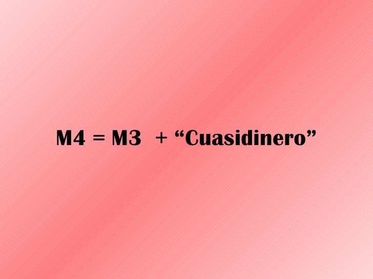 """M4 = M3  + """"Cuasidinero"""""""