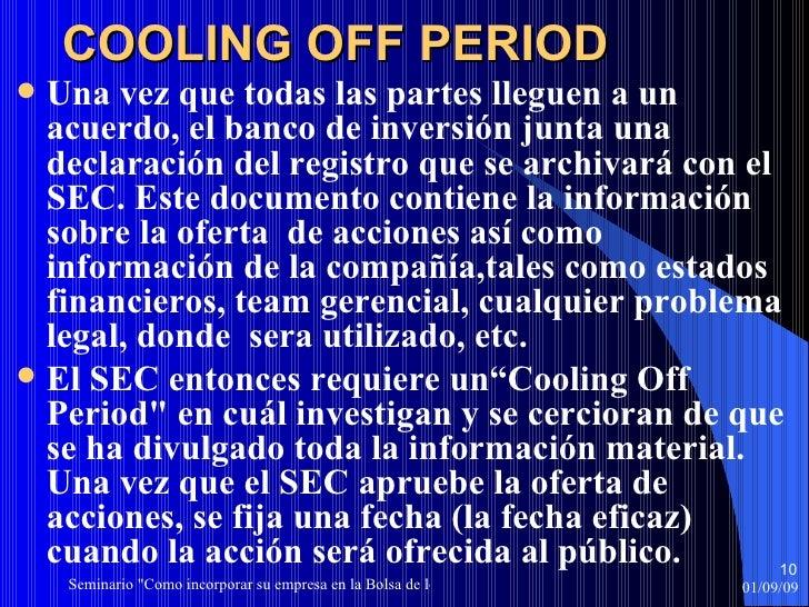 COOLING OFF PERIOD <ul><li>Una vez que todas las partes lleguen a un acuerdo, el banco de inversión junta una declaración ...