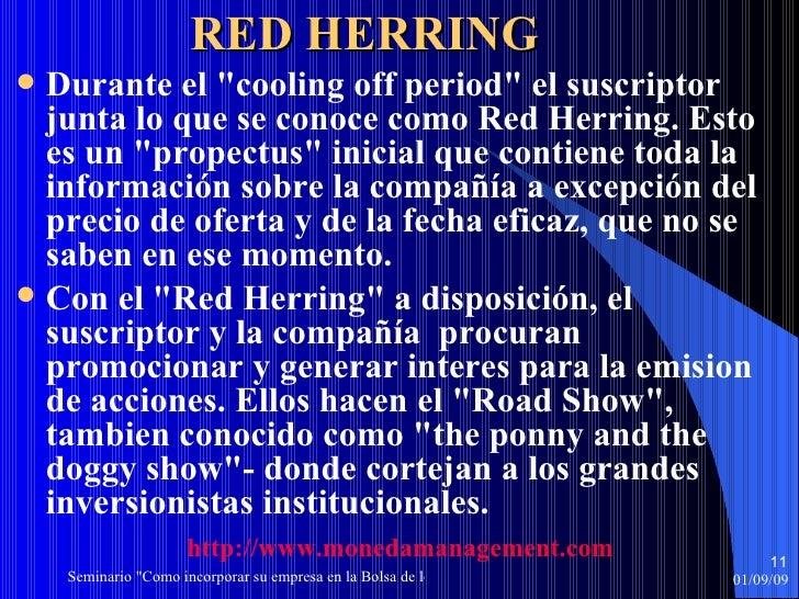 RED HERRING   <ul><li>Durante el &quot;cooling off period&quot; el suscriptor junta lo que se conoce como Red Herring. Est...