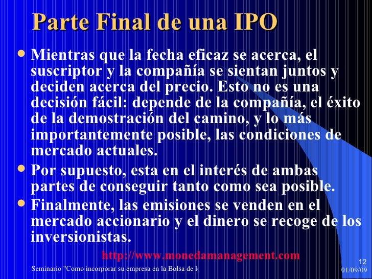 Parte Final de una IPO <ul><li>Mientras que la fecha eficaz se acerca, el suscriptor y la compañía se sientan juntos y dec...