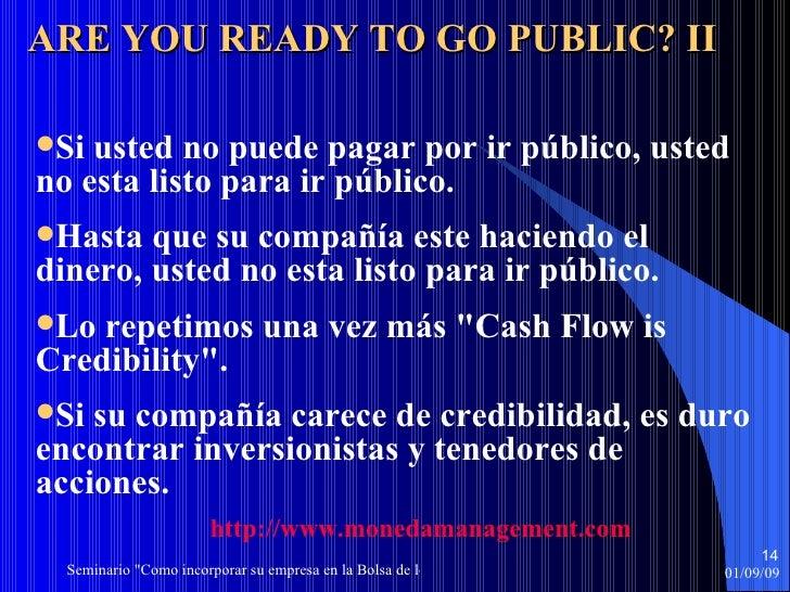<ul><li>Si usted no puede pagar por ir público, usted no esta listo para ir   público. </li></ul><ul><li>Hasta que su comp...