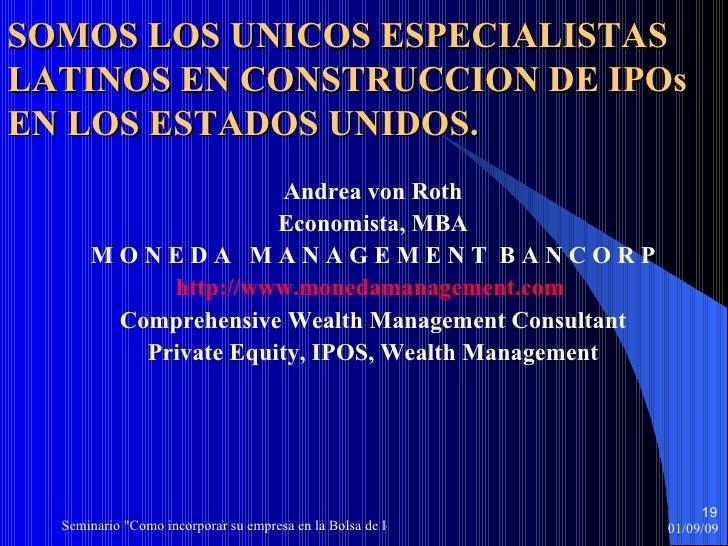 Andrea von Roth Economista, MBA M O N E D A  M A N A G E M E N T  B A N C O R P http://www.monedamanagement.com   Comprehe...