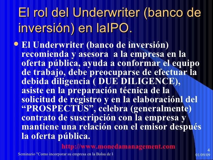 El rol del Underwriter (banco de inversión) en laIPO. <ul><li>El Underwriter (banco de inversión) recomienda y asesora  a ...