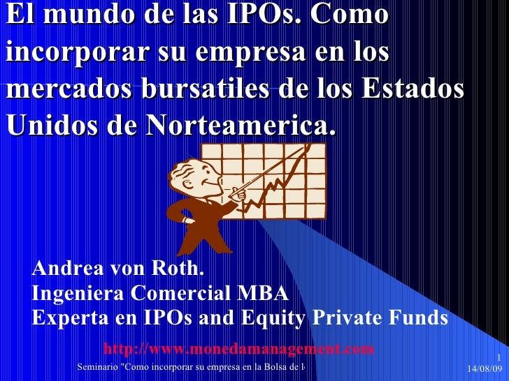 El mundo de las IPOs. Como incorporar su empresa en los mercados bursatiles de los Estados Unidos de Norteamerica. Andrea ...