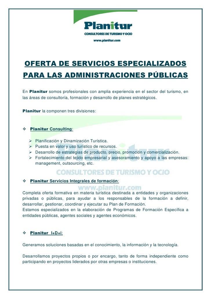 OFERTA DE SERVICIOS ESPECIALIZADOS PARA LAS ADMINISTRACIONES PÚBLICAS  En Planitur somos profesionales con amplia experien...