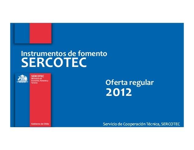 Instrumentos de fomentoSERCOTEC                      Oferta regular                      2012                     Servicio...