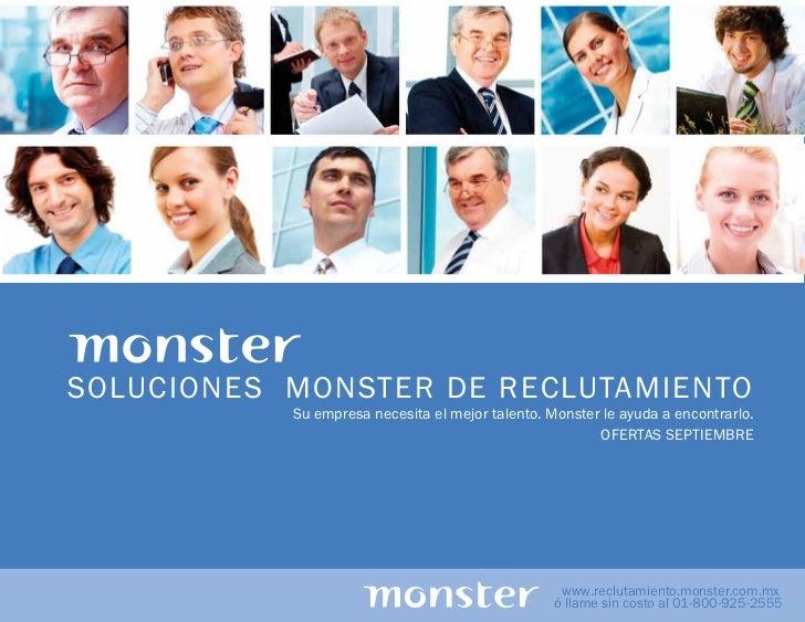 SOLUCIONES MONSTER DE RECLUTAMIENTO           Su empresa necesita el mejor talento. Monster le ayuda a encontrarlo.       ...