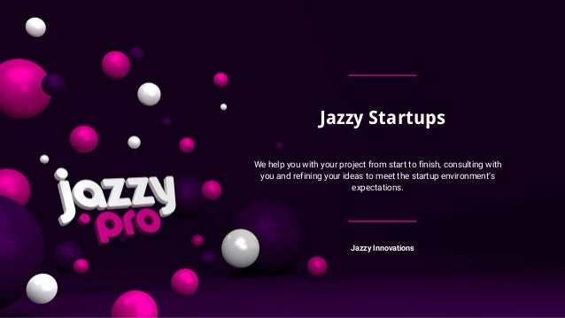 Jazzy Startups We help you with your project from start to finish, consulting with you and refining your ideas to meet the...