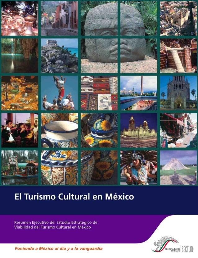 El Turismo Cultural en México Resumen Ejecutivo del Estudio Estratégico de Viabilidad del Turismo Cultural en México Centr...