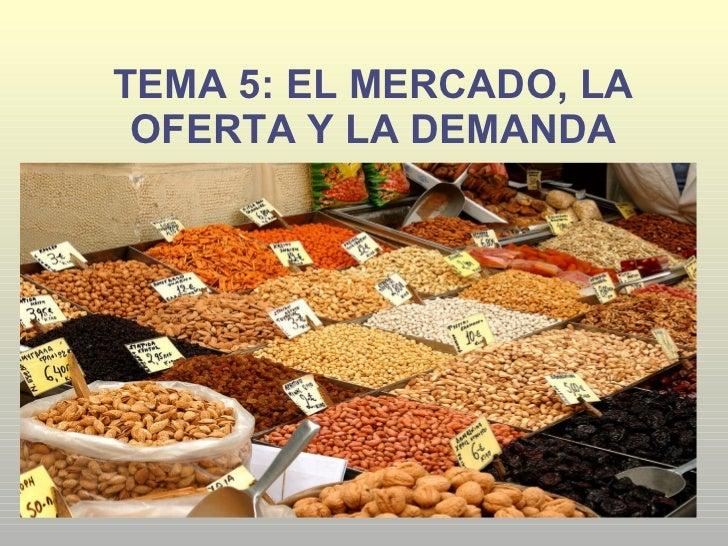TEMA 5: EL MERCADO, LA OFERTA Y LA DEMANDA