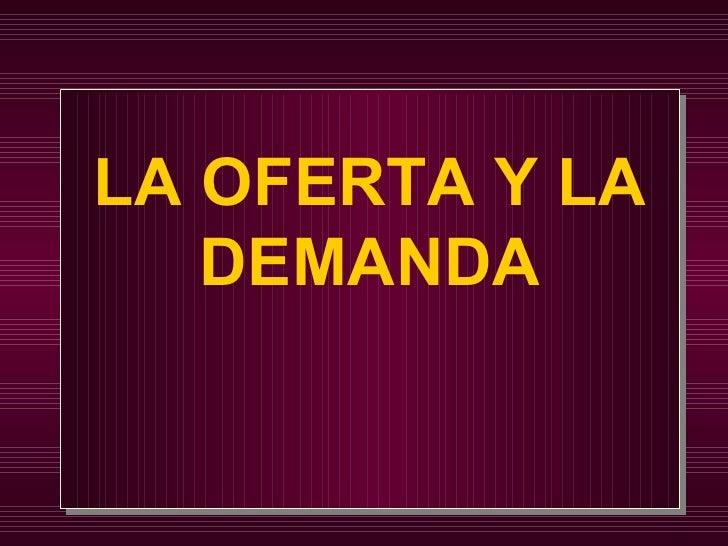 LA OFERTA Y LA   DEMANDA