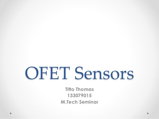 OFET Sensors Titto Thomas 133079015 M.Tech Seminar