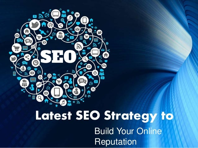 Latest SEO Strategy to Build Your Online Reputation