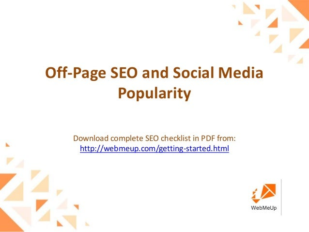 Off-Page SEO and Social MediaPopularityDownload complete SEO checklist in PDF from:http://webmeup.com/getting-started.html