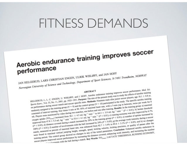 •Aerobic endurance improves distance covered, number of sprints, involvements with the ball