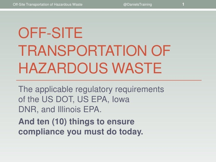 Off-Site Transportation of Hazardous Waste   @DanielsTraining   1   OFF-SITE   TRANSPORTATION OF   HAZARDOUS WASTE   The a...