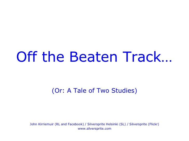 <ul><li>Off the Beaten Track… </li></ul><ul><li>(Or: A Tale of Two Studies) </li></ul><ul><li>John Kirriemuir (RL and Face...