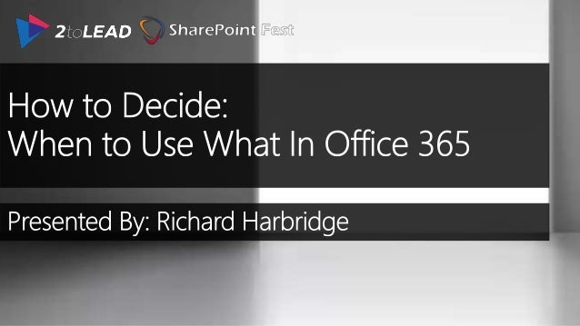 DOWNLOAD THE WHEN TO USE WHAT IN OFFICE 365 ENTERPRISE USER GUIDANCE WHITEPAPER! It goes into much greater depth and can b...