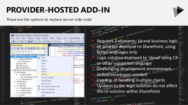 PROVIDER-HOSTED ADD-IN These are the options to replace server-side code  Requires 2 elements: UI and business logic  UI...