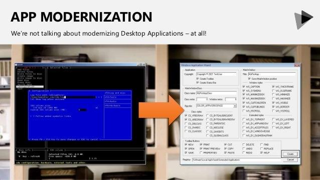 APP MODERNIZATION We're not talking about modernizing Desktop Applications – at all!