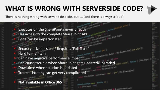 WHAT IS WRONG WITH SERVERSIDE CODE? There is nothing wrong with server-side code, but …. (and there is always a 'but')  E...