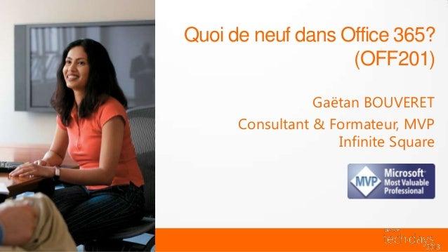 Quoi de neuf dans Office 365?                   (OFF201)                 Gaëtan BOUVERET      Consultant & Formateur, MVP ...