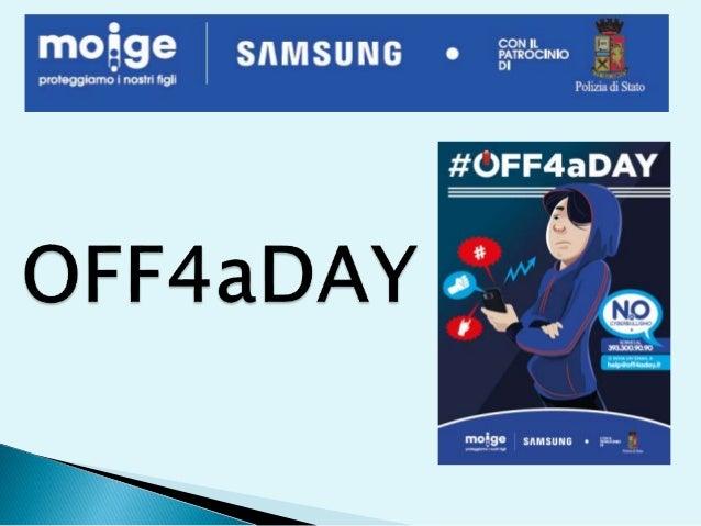 Il progetto OFF4aDAY nasce dall'accordo tra Samsung e Moige con l'intento di sensibilizzare ragazzi e adulti al fenomeno d...