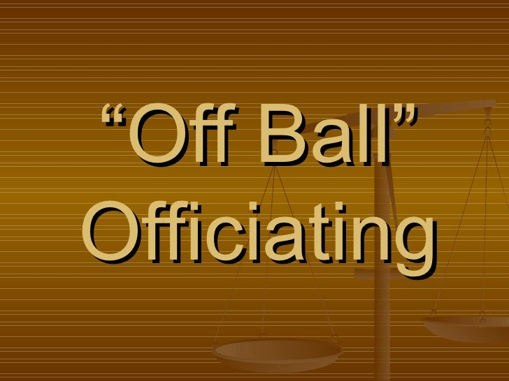 """ Off Ball"" Officiating"