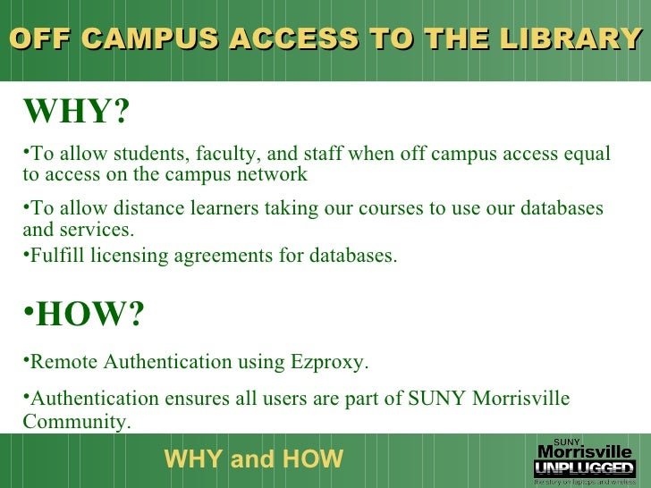 OFF CAMPUS ACCESS TO THE LIBRARY  WHY and HOW  <ul><li>WHY? </li></ul><ul><li>To allow students, faculty, and staff when o...