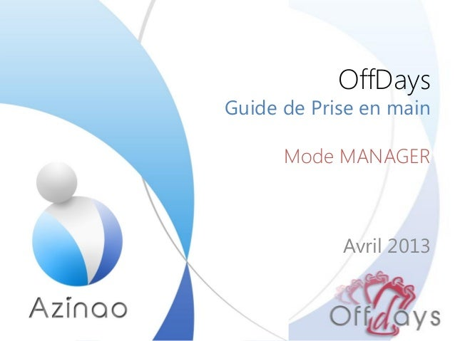 OffDaysGuide de Prise en mainMode MANAGERAvril 2013