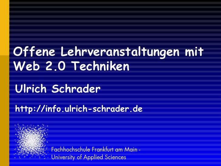 Offene Lehrveranstaltungen mit Web 2.0 Techniken Ulrich Schrader http://info.ulrich-schrader.de