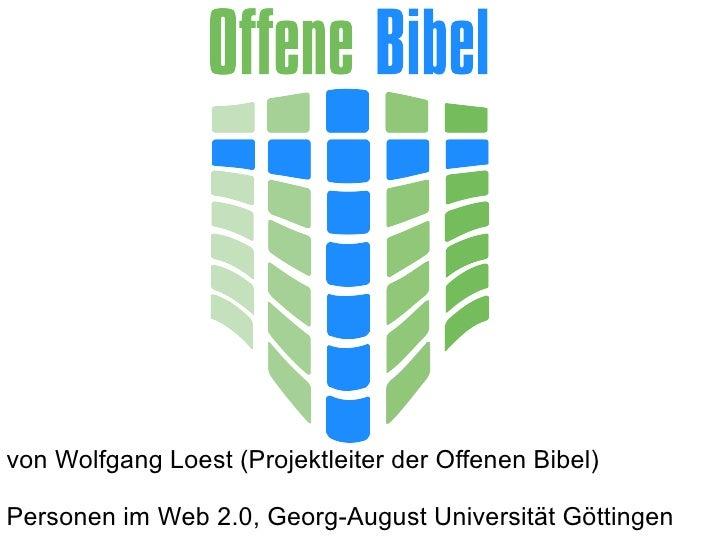 von Wolfgang Loest (Projektleiter der Offenen Bibel)Personen im Web 2.0, Georg-August Universität Göttingen
