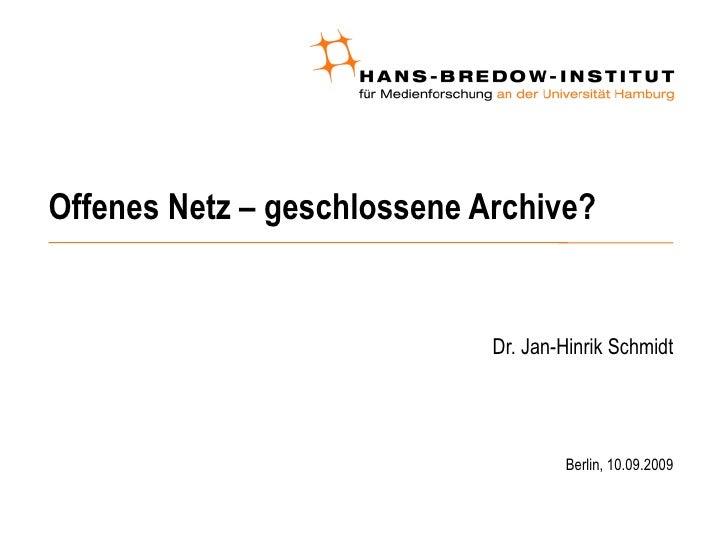 Offenes Netz – geschlossene Archive? <ul><ul><li>Dr. Jan-Hinrik Schmidt </li></ul></ul><ul><ul><ul><li>Berlin, 10.09.2009 ...