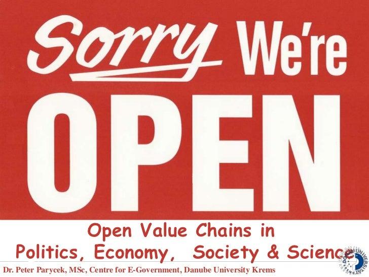 Open Value Chains in   Politics, Economy, Society & ScienceDr. Peter Parycek, MSc, Centre for E-Government, Danube Univers...