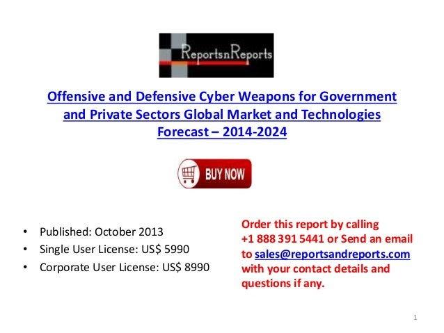 Offensive and Defensive Cyber Weapons for Government and Private Sectors Global Market and Technologies Forecast – 2014-20...