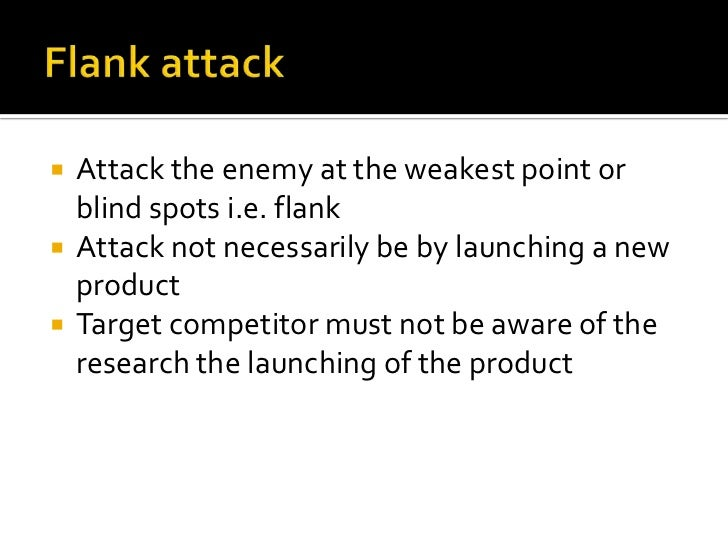    Combination of frontal and flank attack   Attacks the strengths and weakness    simultaneously   Must have superior ...