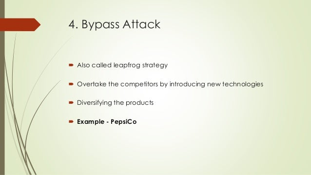 4. Bypass Attack  Also called leapfrog strategy  Overtake the competitors by introducing new technologies  Diversifying...