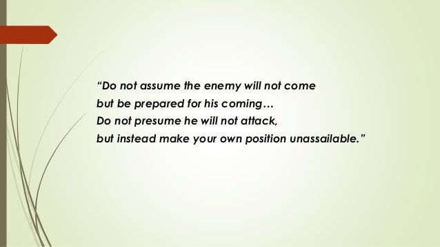 """""""Do not assume the enemy will not come but be prepared for his coming… Do not presume he will not attack, but instead make..."""