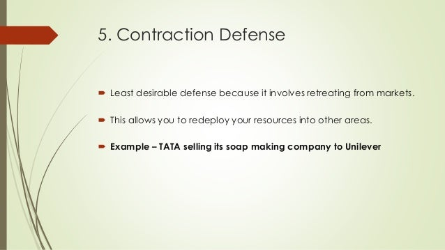 5. Contraction Defense  Least desirable defense because it involves retreating from markets.  This allows you to redeplo...