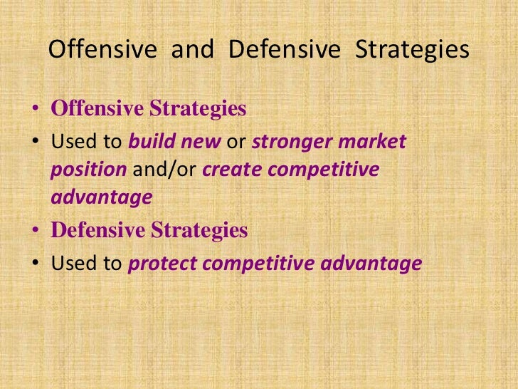 Offensive and Defensive Strategies• Offensive Strategies• Used to build new or stronger market  position and/or create com...