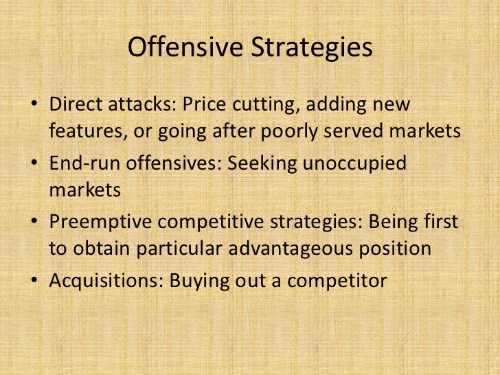 Offensive Strategies• Direct attacks: Price cutting, adding new  features, or going after poorly served markets• End-run o...