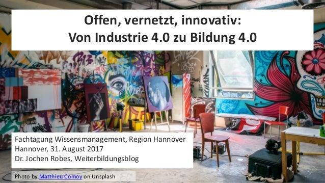 1 Fachtagung Wissensmanagement, Region Hannover Hannover, 31. August 2017 Dr. Jochen Robes, Weiterbildungsblog Photo by Ma...