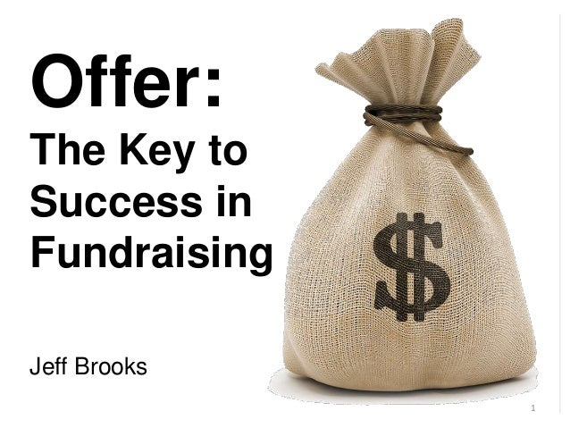 Offer: The Key to Success in Fundraising Jeff Brooks 1