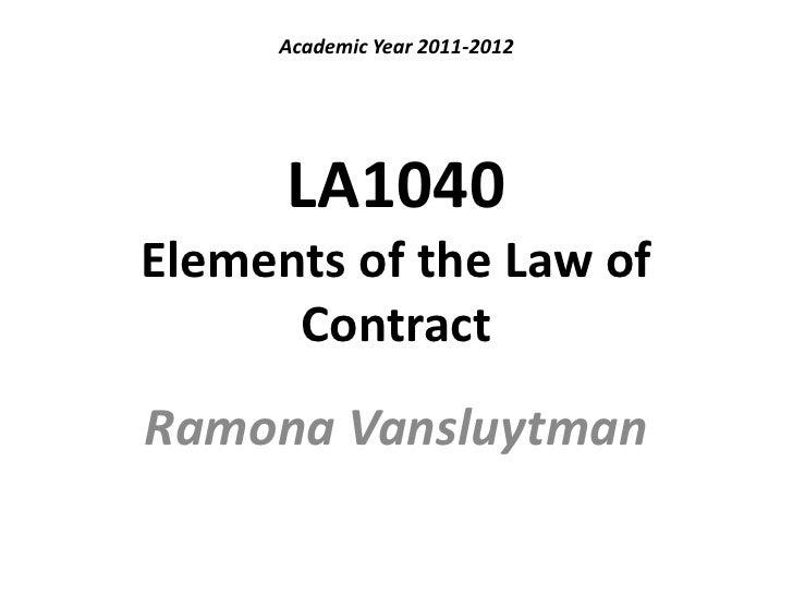 LA1040Elements of the Law of Contract<br />Ramona Vansluytman<br />Academic Year 2011-2012<br />