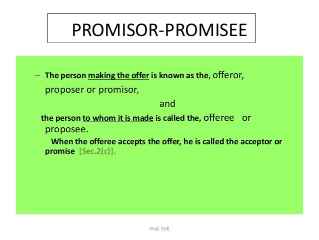 offerer acceptance law Iv) communicated to the offerer: acceptance should be communicated to the offerer the offeree must be aware of the proposal at the time of acceptance or even signs and gestures v) vi) vii) business law 6  the proposal will lapse 13 assignment no 1 example: x wants to buy something from y in a given time period.