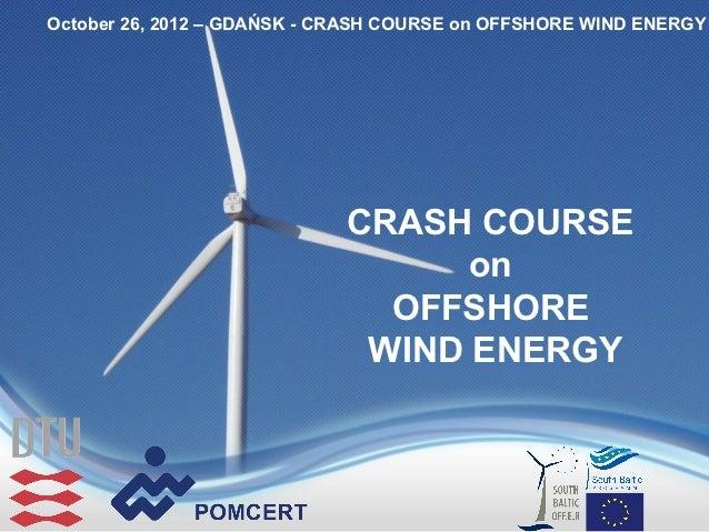 October 26, 2012 – GDAŃSK - CRASH COURSE on OFFSHORE WIND ENERGY                             CRASH COURSE                 ...