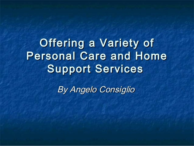Offering a Variety ofPersonal Care and Home   Support Services     By Angelo Consiglio